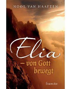 Elia - von Gott bewegt