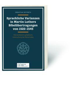 Sprachliche Varianzen in Martin Luthers Bibelübertragungen