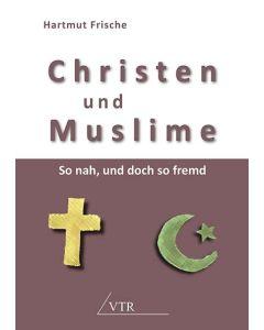 Christen und Muslime - So nah, und doch so fremd