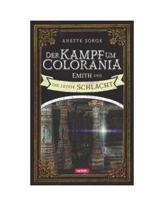 Der Kampf um Colorania: Emith und die letzte Schlacht Bd.7