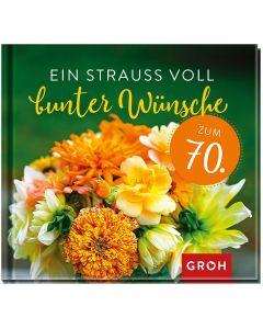 Ein Strauss voll bunter Wünsche - zum 70.