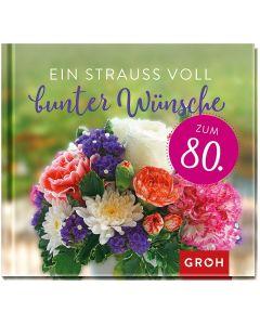 Ein Strauss voll bunter Wünsche - zum 80.