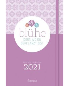 Blühe dort, wo du gepflanzt bist 2021 - Taschenkalender