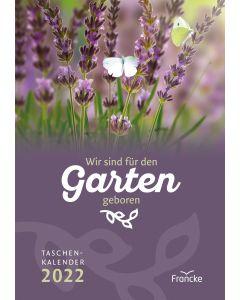 Wir sind für den Garten geboren 2022 - Taschenkalender