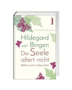 Hildegard von Bingen – Die Seele altert nicht
