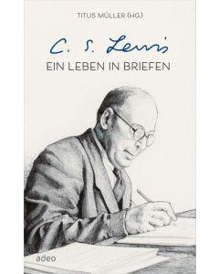C.S. Lewis - Ein Leben in Briefen