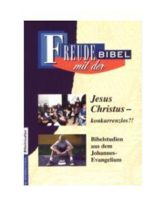 Freude mit der Bibel - Jesus Christus - konkurrenzlos?!